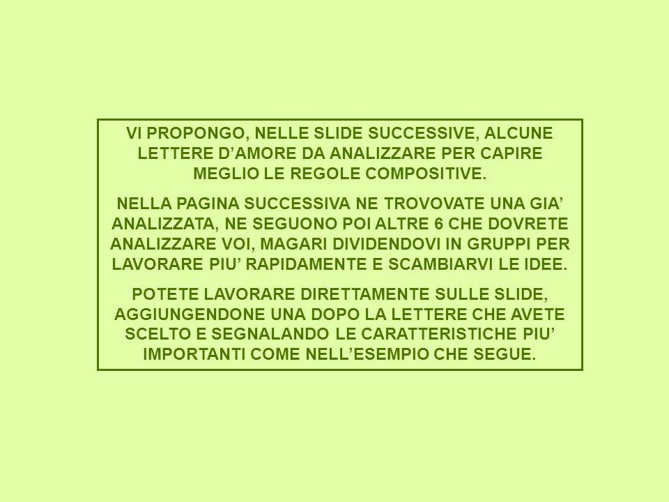 VI PROPONGO, NELLE SLIDE SUCCESSIVE, ALCUNE LETTERE DAMORE DA ANALIZZARE PER CAPIRE MEGLIO LE REGOLE COMPOSITIVE. NELLA PAGINA SUCCESSIVA NE TROVOVATE