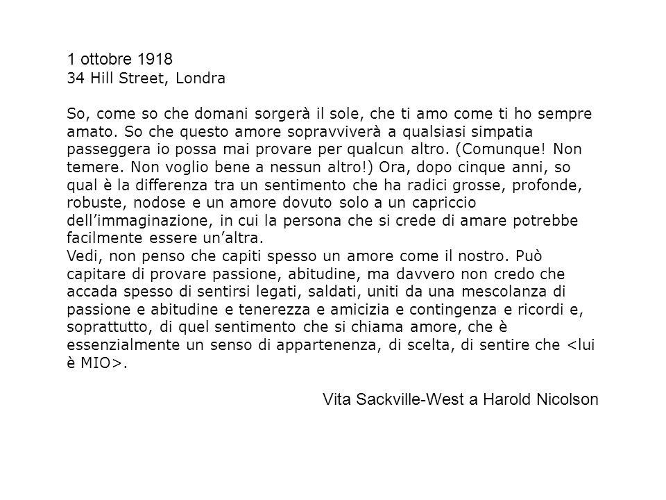 1 ottobre 1918 34 Hill Street, Londra So, come so che domani sorgerà il sole, che ti amo come ti ho sempre amato. So che questo amore sopravviverà a q