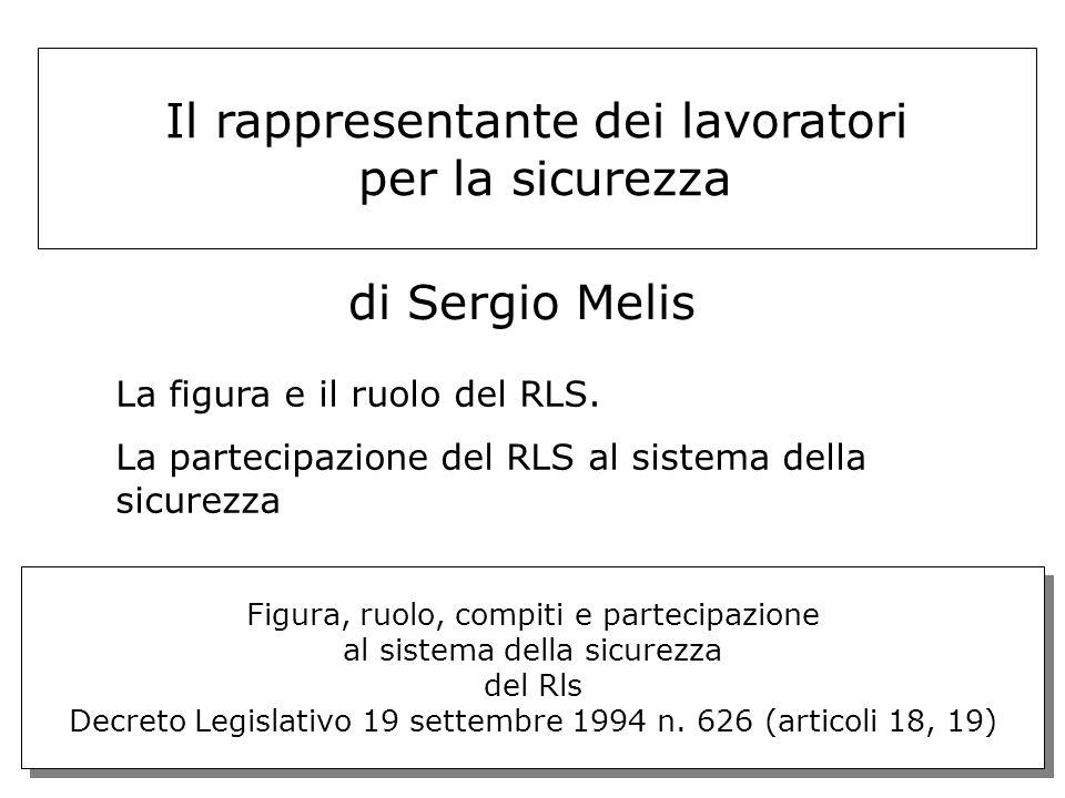 1 di Sergio Melis Figura, ruolo, compiti e partecipazione al sistema della sicurezza del Rls Decreto Legislativo 19 settembre 1994 n.