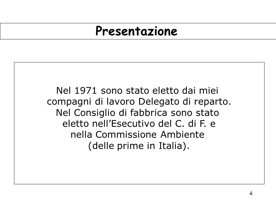 4 Presentazione Nel 1971 sono stato eletto dai miei compagni di lavoro Delegato di reparto.