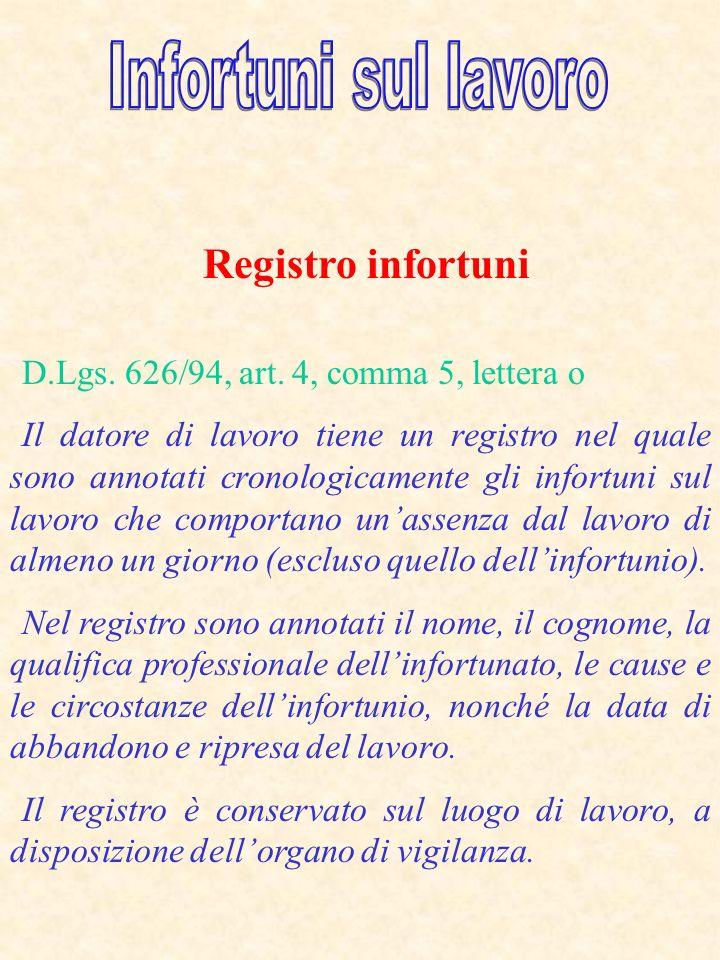 Registro infortuni D.Lgs. 626/94, art. 4, comma 5, lettera o Il datore di lavoro tiene un registro nel quale sono annotati cronologicamente gli infort