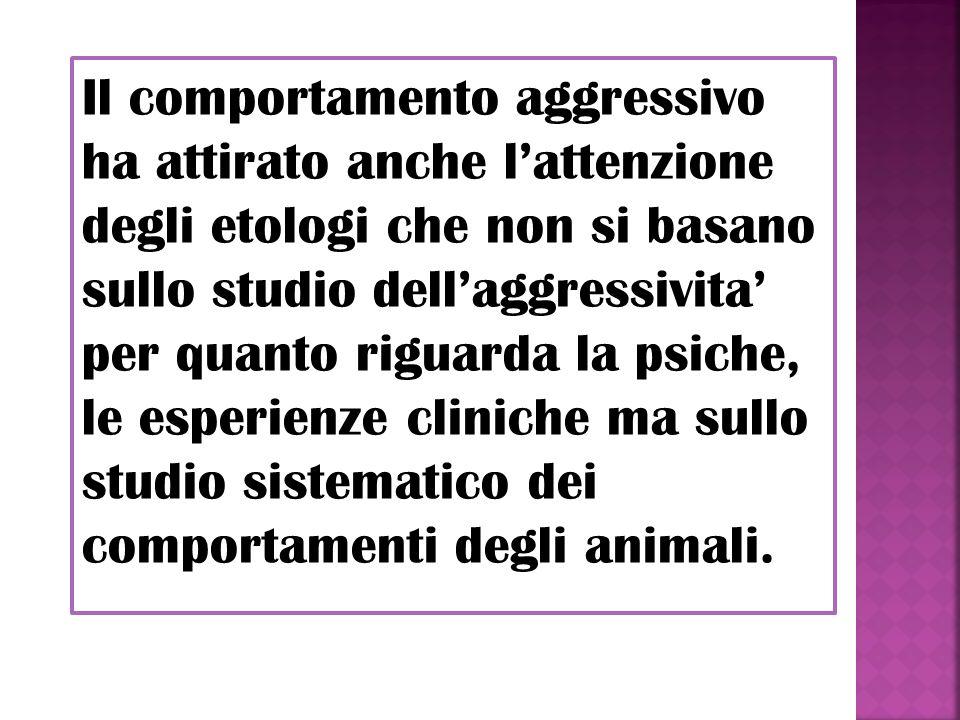 Il comportamento aggressivo ha attirato anche lattenzione degli etologi che non si basano sullo studio dellaggressivita per quanto riguarda la psiche,