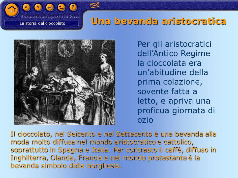 La storia del cioccolato Una bevanda aristocratica Per gli aristocratici dellAntico Regime la cioccolata era unabitudine della prima colazione, sovent