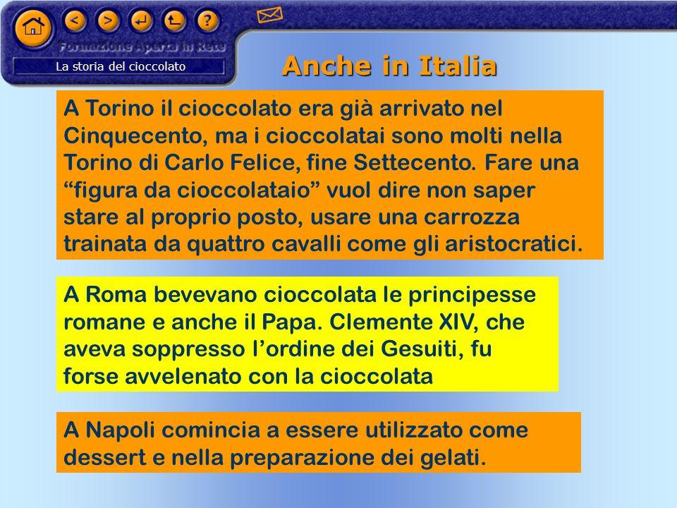 La storia del cioccolato Anche in Italia A Torino il cioccolato era già arrivato nel Cinquecento, ma i cioccolatai sono molti nella Torino di Carlo Fe