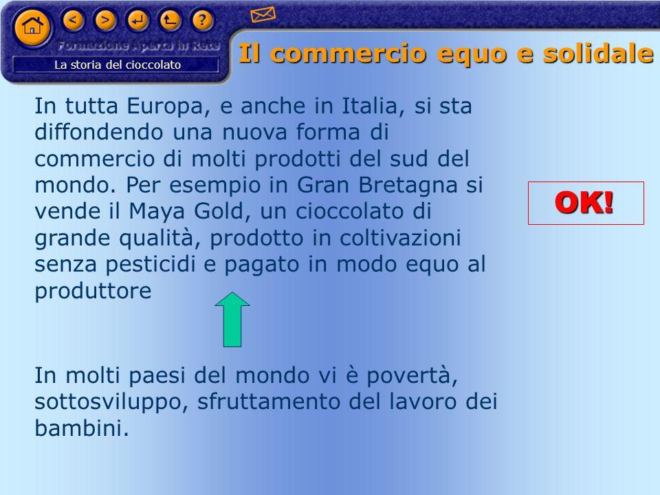 La storia del cioccolato Il commercio equo e solidale In tutta Europa, e anche in Italia, si sta diffondendo una nuova forma di commercio di molti pro