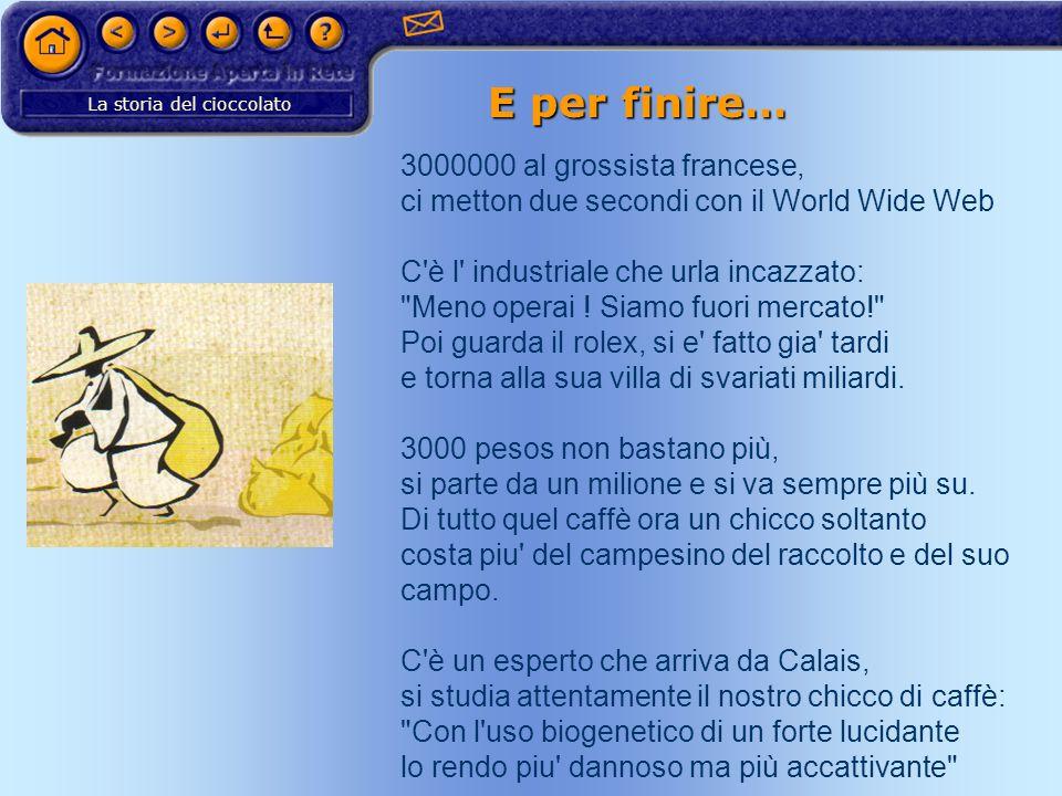 La storia del cioccolato E per finire… 3000000 al grossista francese, ci metton due secondi con il World Wide Web C'è l' industriale che urla incazzat