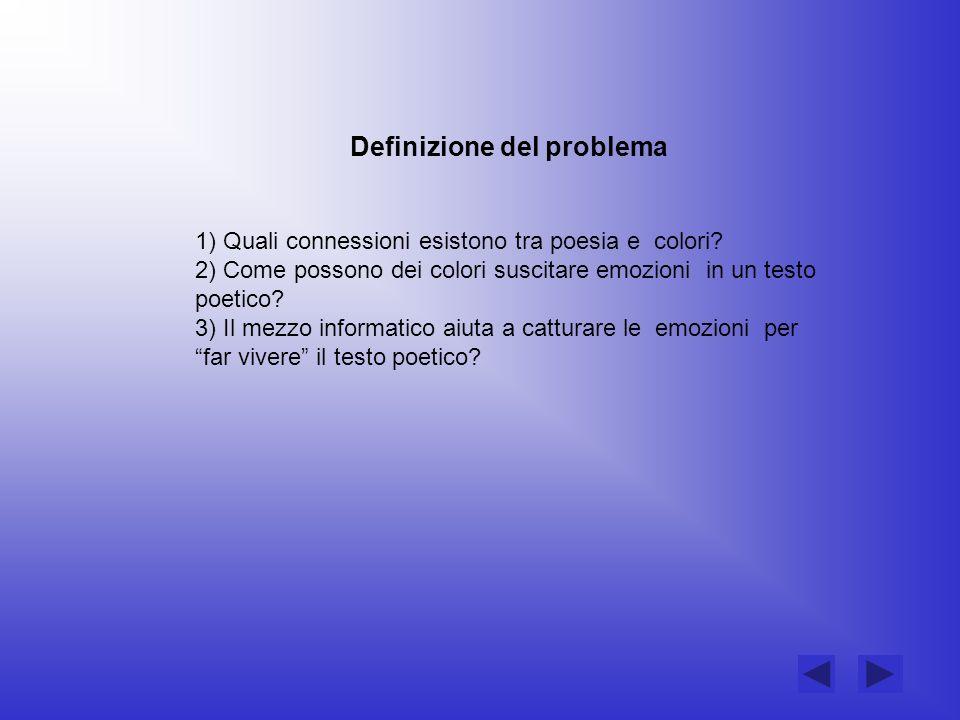 Definizione del problema 1) Quali connessioni esistono tra poesia e colori? 2) Come possono dei colori suscitare emozioni in un testo poetico? 3) Il m