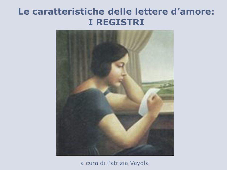 Le caratteristiche delle lettere damore: I REGISTRI a cura di Patrizia Vayola