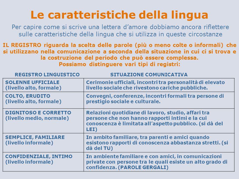 Le caratteristiche della lingua Per capire come si scrive una lettera damore dobbiamo ancora riflettere sulle caratteristiche della lingua che si util