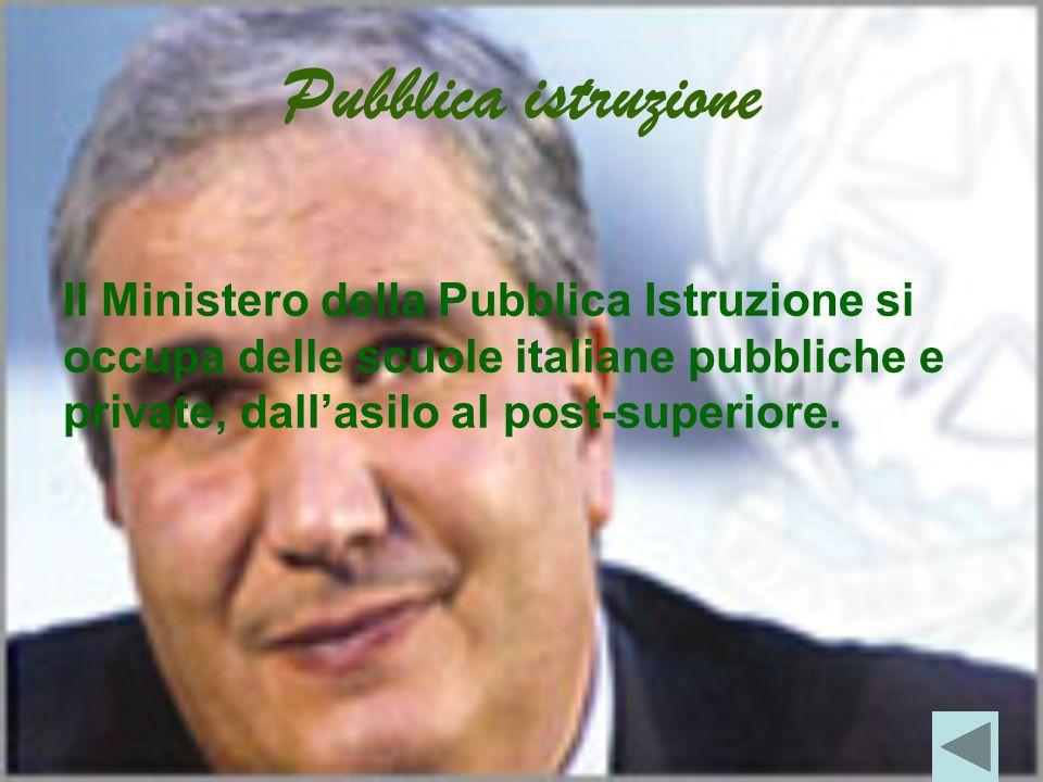 Pubblica istruzione Il Ministero della Pubblica Istruzione si occupa delle scuole italiane pubbliche e private, dallasilo al post-superiore.