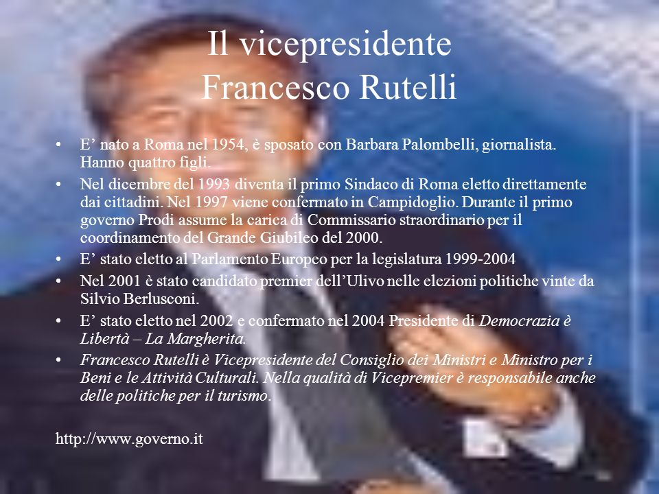 Il vicepresidente Francesco Rutelli E nato a Roma nel 1954, è sposato con Barbara Palombelli, giornalista.