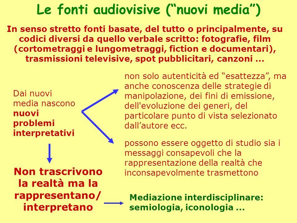 Le fonti audiovisive (nuovi media) In senso stretto fonti basate, del tutto o principalmente, su codici diversi da quello verbale scritto: fotografie,