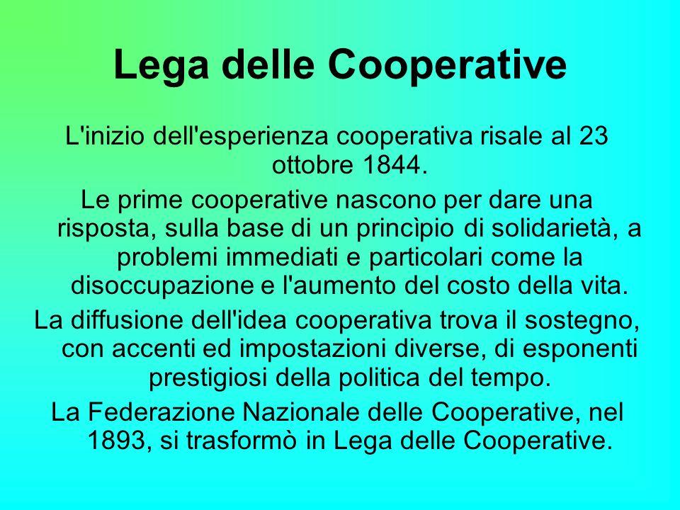 Lega delle Cooperative L inizio dell esperienza cooperativa risale al 23 ottobre 1844.