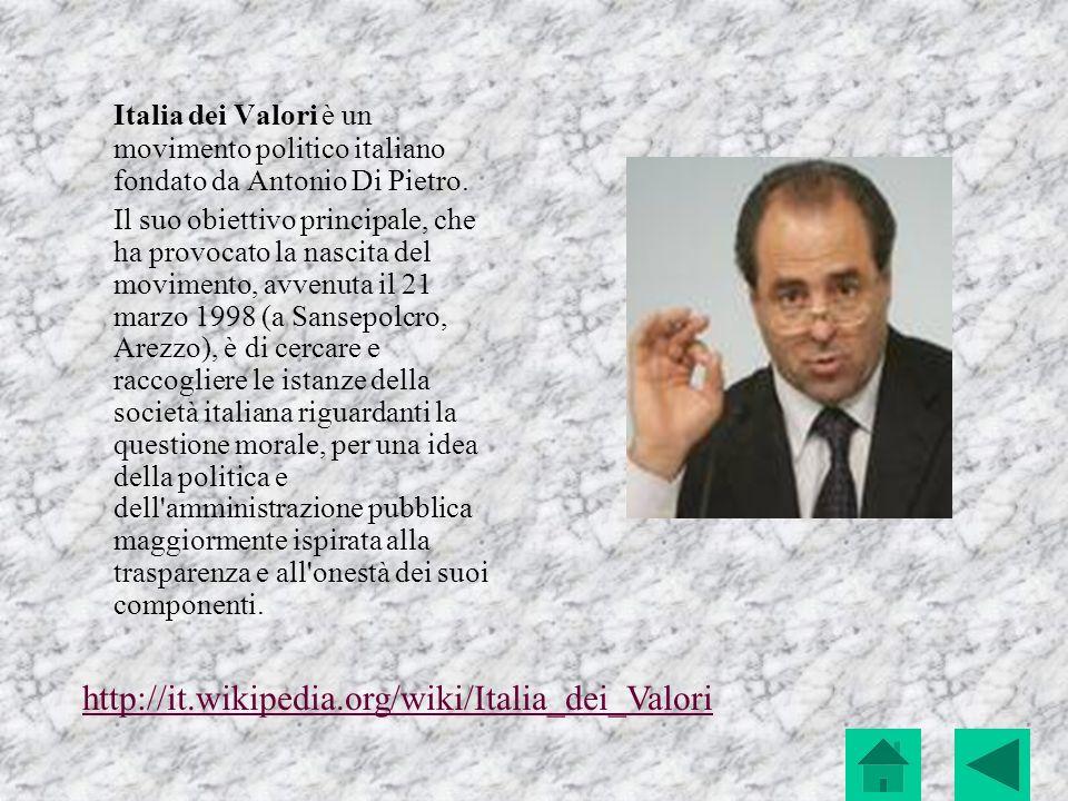 Italia dei Valori è un movimento politico italiano fondato da Antonio Di Pietro. Il suo obiettivo principale, che ha provocato la nascita del moviment