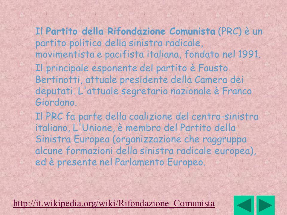 Il Partito della Rifondazione Comunista (PRC) è un partito politico della sinistra radicale, movimentista e pacifista italiana, fondato nel 1991. Il p
