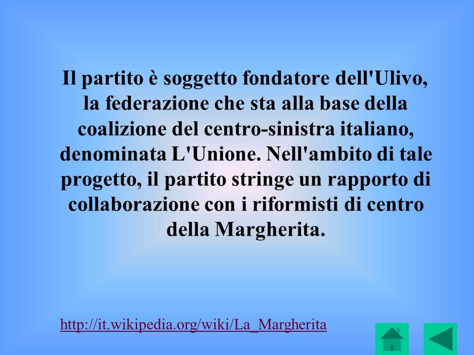Il partito è soggetto fondatore dell'Ulivo, la federazione che sta alla base della coalizione del centro-sinistra italiano, denominata L'Unione. Nell'