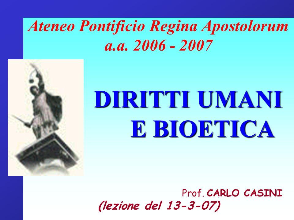 Ateneo Pontificio Regina Apostolorum a.a. 2006 - 2007 DIRITTI UMANI E BIOETICA Prof. CARLO CASINI (lezione del 13-3-07)