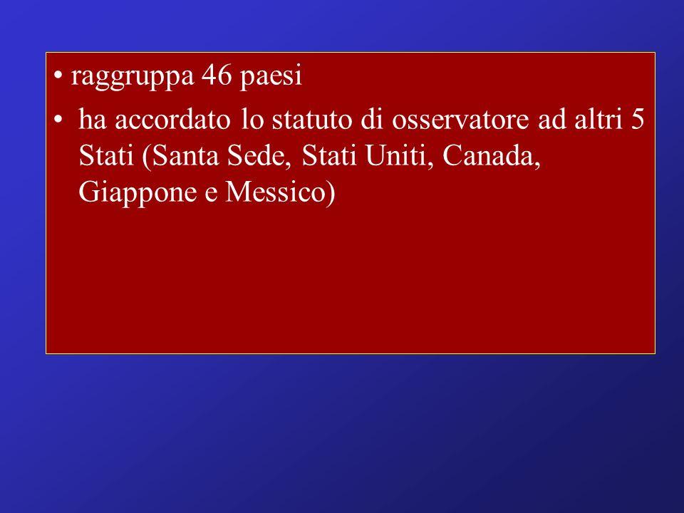 raggruppa 46 paesi ha accordato lo statuto di osservatore ad altri 5 Stati (Santa Sede, Stati Uniti, Canada, Giappone e Messico)