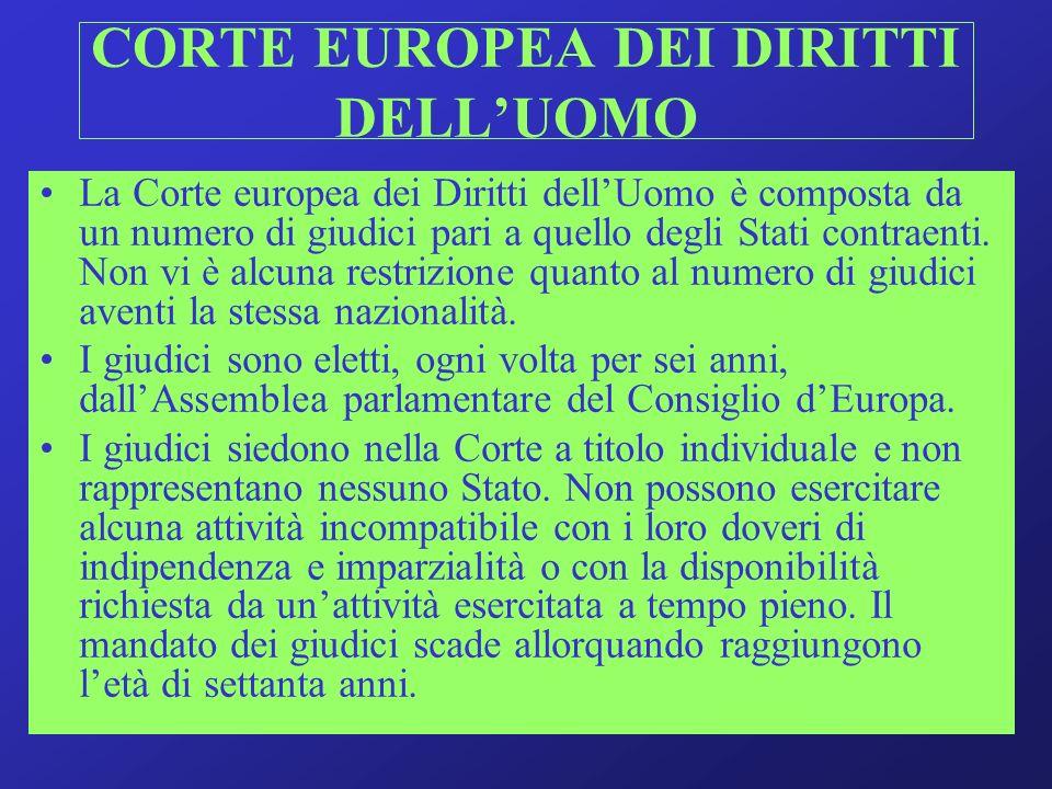 CORTE EUROPEA DEI DIRITTI DELLUOMO La Corte europea dei Diritti dellUomo è composta da un numero di giudici pari a quello degli Stati contraenti. Non