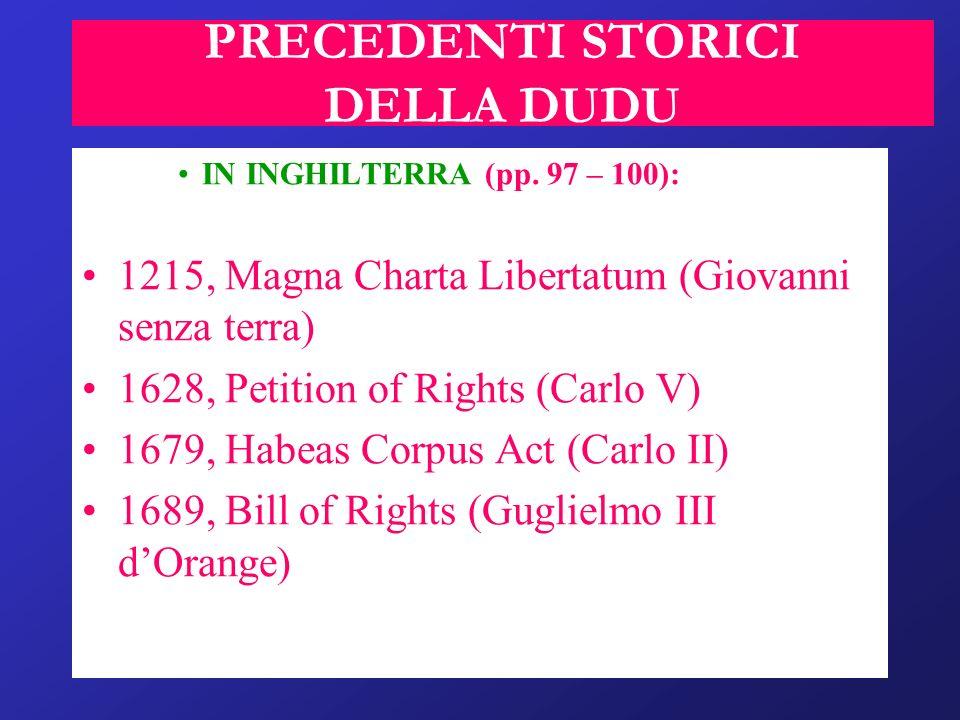 PRECEDENTI STORICI DELLA DUDU IN INGHILTERRA (pp. 97 – 100): 1215, Magna Charta Libertatum (Giovanni senza terra) 1628, Petition of Rights (Carlo V) 1