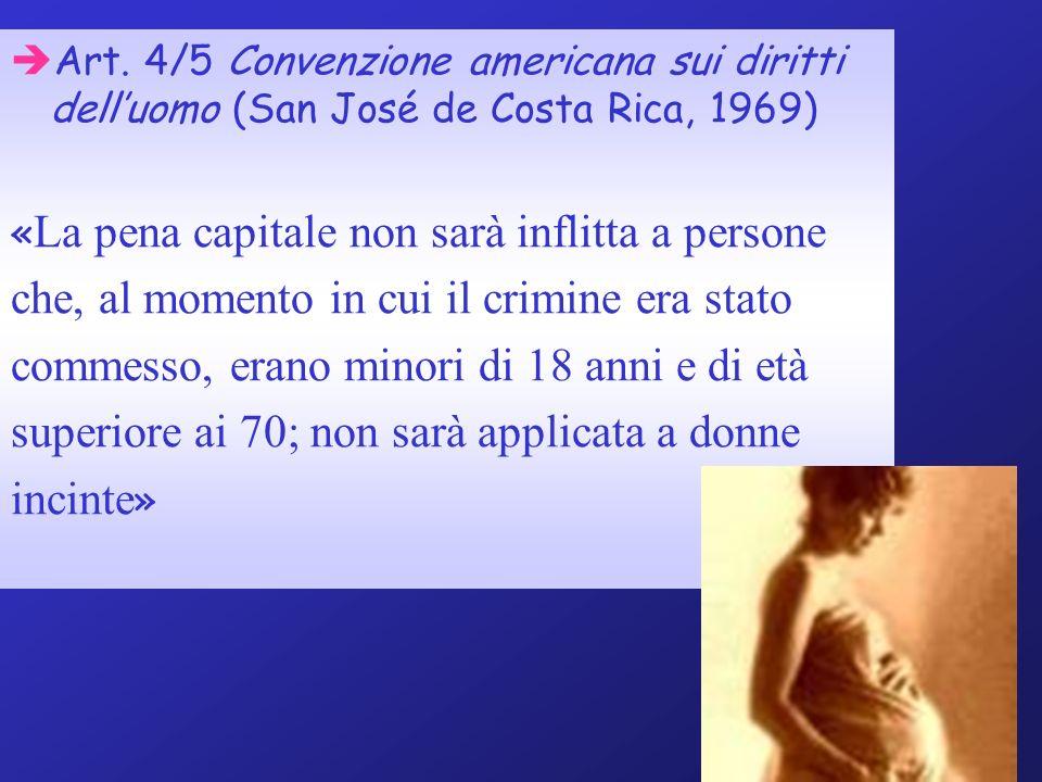 Art. 4/5 Convenzione americana sui diritti delluomo (San José de Costa Rica, 1969) « La pena capitale non sarà inflitta a persone che, al momento in c