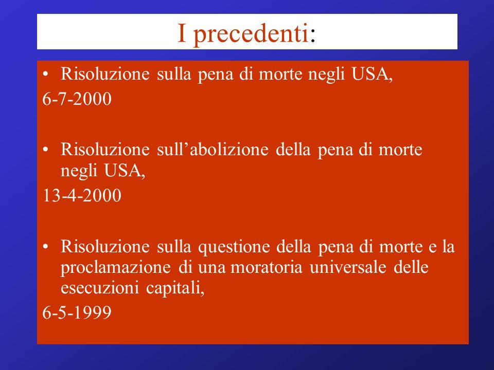 I precedenti: Risoluzione sulla pena di morte negli USA, 6-7-2000 Risoluzione sullabolizione della pena di morte negli USA, 13-4-2000 Risoluzione sull