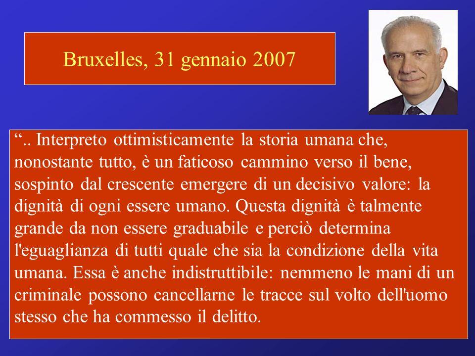 Bruxelles, 31 gennaio 2007.. Interpreto ottimisticamente la storia umana che, nonostante tutto, è un faticoso cammino verso il bene, sospinto dal cres