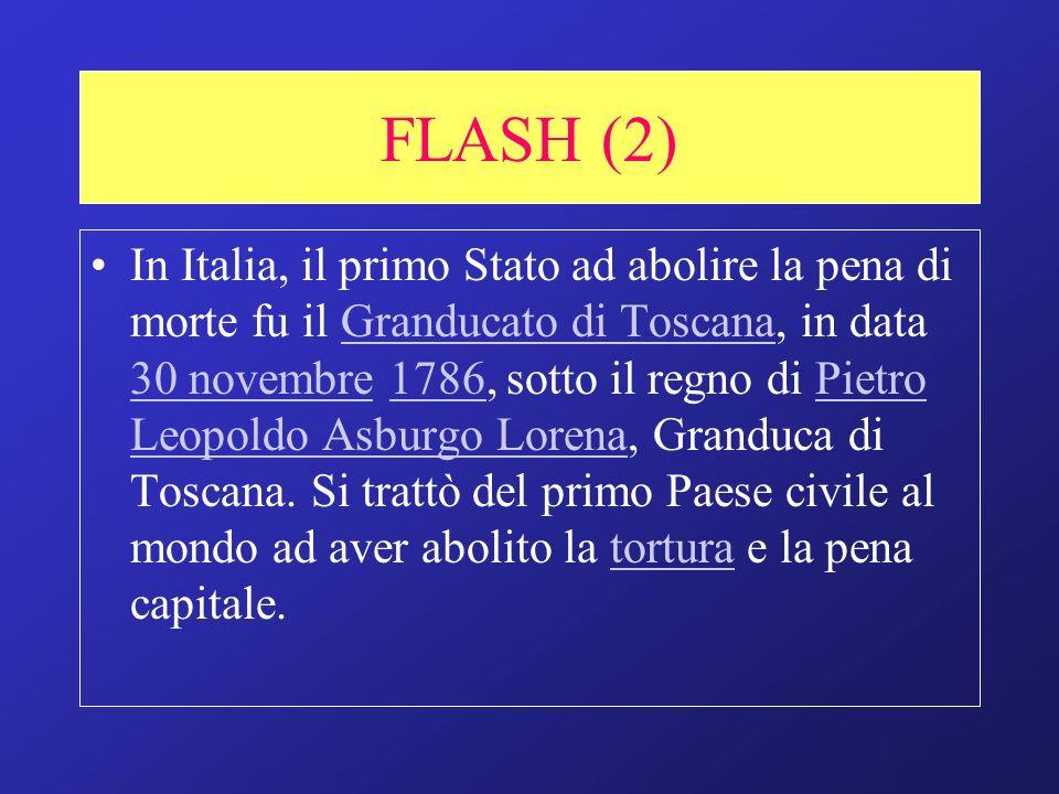 FLASH (2) In Italia, il primo Stato ad abolire la pena di morte fu il Granducato di Toscana, in data 30 novembre 1786, sotto il regno di Pietro Leopol
