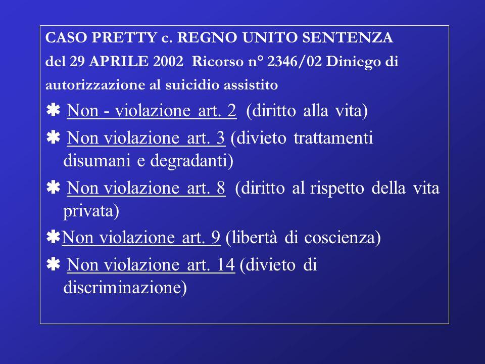 CASO PRETTY c. REGNO UNITO SENTENZA del 29 APRILE 2002 Ricorso n° 2346/02 Diniego di autorizzazione al suicidio assistito Non - violazione art. 2 (dir