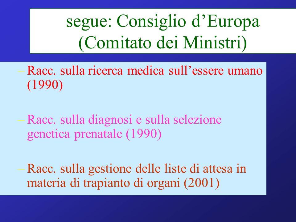 segue: Consiglio dEuropa (Comitato dei Ministri) –Racc. sulla ricerca medica sullessere umano (1990) –Racc. sulla diagnosi e sulla selezione genetica