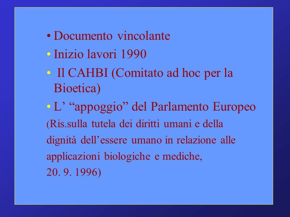 Documento vincolante Inizio lavori 1990 Il CAHBI (Comitato ad hoc per la Bioetica) L appoggio del Parlamento Europeo ( Ris.sulla tutela dei diritti um