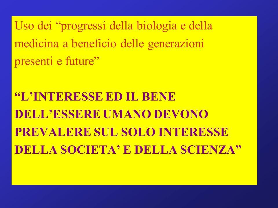 Uso dei progressi della biologia e della medicina a beneficio delle generazioni presenti e future LINTERESSE ED IL BENE DELLESSERE UMANO DEVONO PREVAL