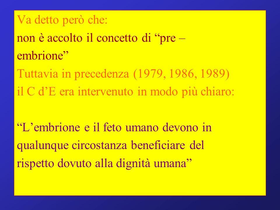 Va detto però che: non è accolto il concetto di pre – embrione Tuttavia in precedenza (1979, 1986, 1989) il C dE era intervenuto in modo più chiaro: L