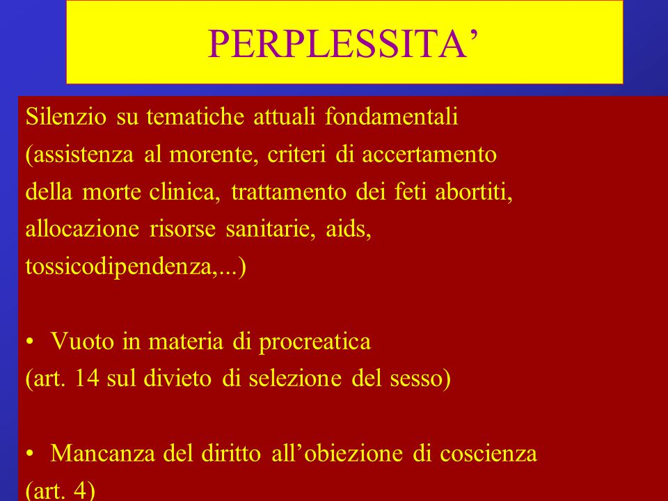 PERPLESSITA Silenzio su tematiche attuali fondamentali (assistenza al morente, criteri di accertamento della morte clinica, trattamento dei feti abort