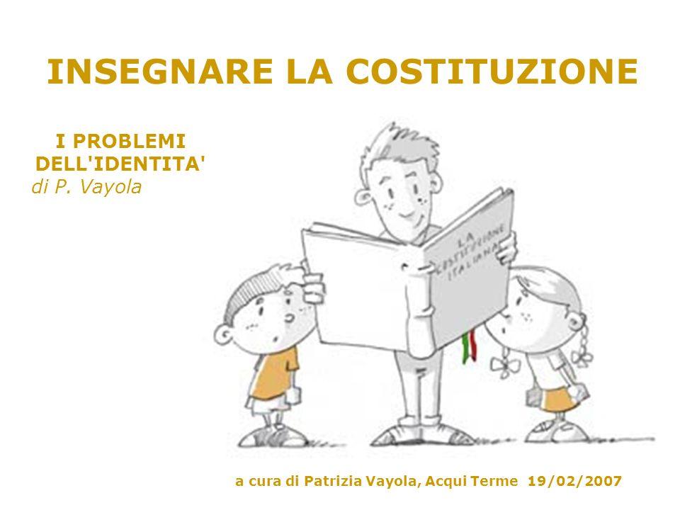 INSEGNARE LA COSTITUZIONE a cura di Patrizia Vayola, Acqui Terme 19/02/2007 I PROBLEMI DELL IDENTITA di P.