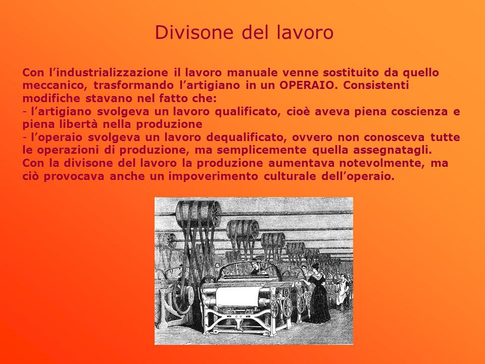 Divisone del lavoro Con lindustrializzazione il lavoro manuale venne sostituito da quello meccanico, trasformando lartigiano in un OPERAIO. Consistent