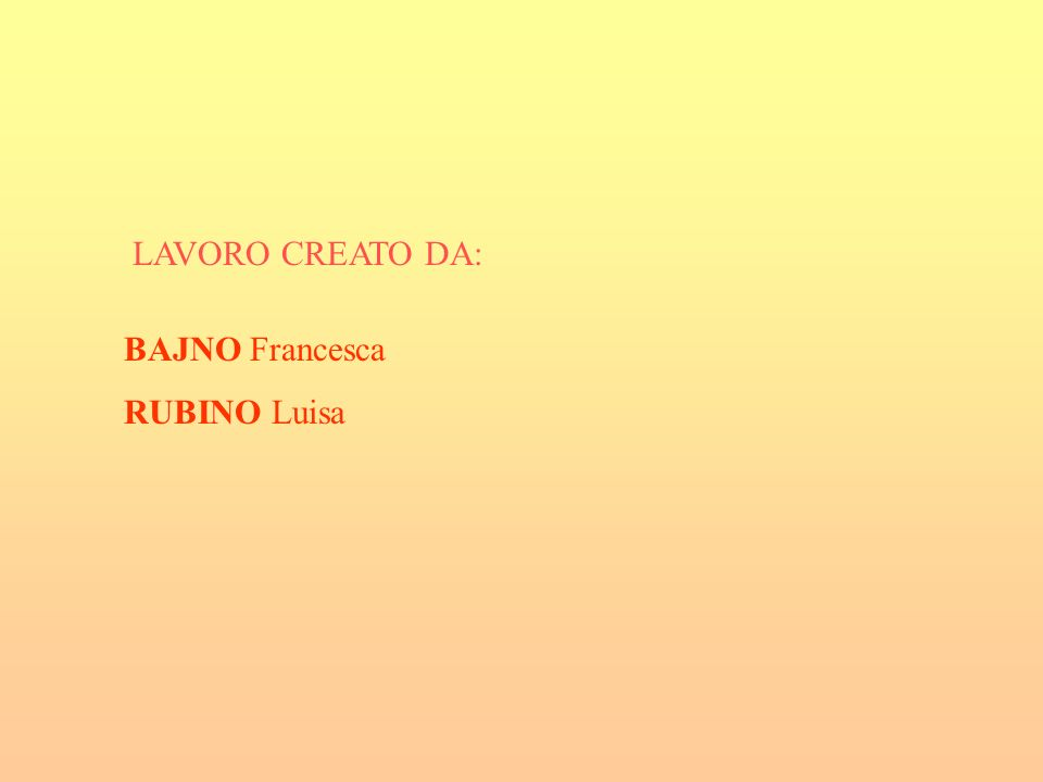 LAVORO CREATO DA: BAJNO Francesca RUBINO Luisa
