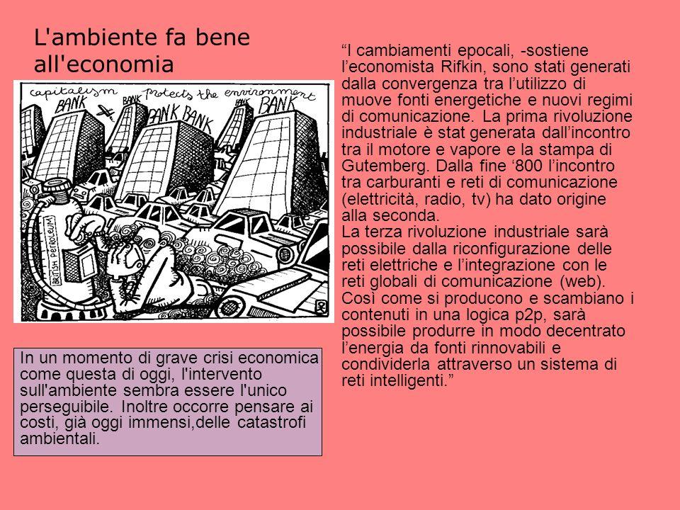 L ambiente fa bene all economia I cambiamenti epocali, -sostiene leconomista Rifkin, sono stati generati dalla convergenza tra lutilizzo di muove fonti energetiche e nuovi regimi di comunicazione.