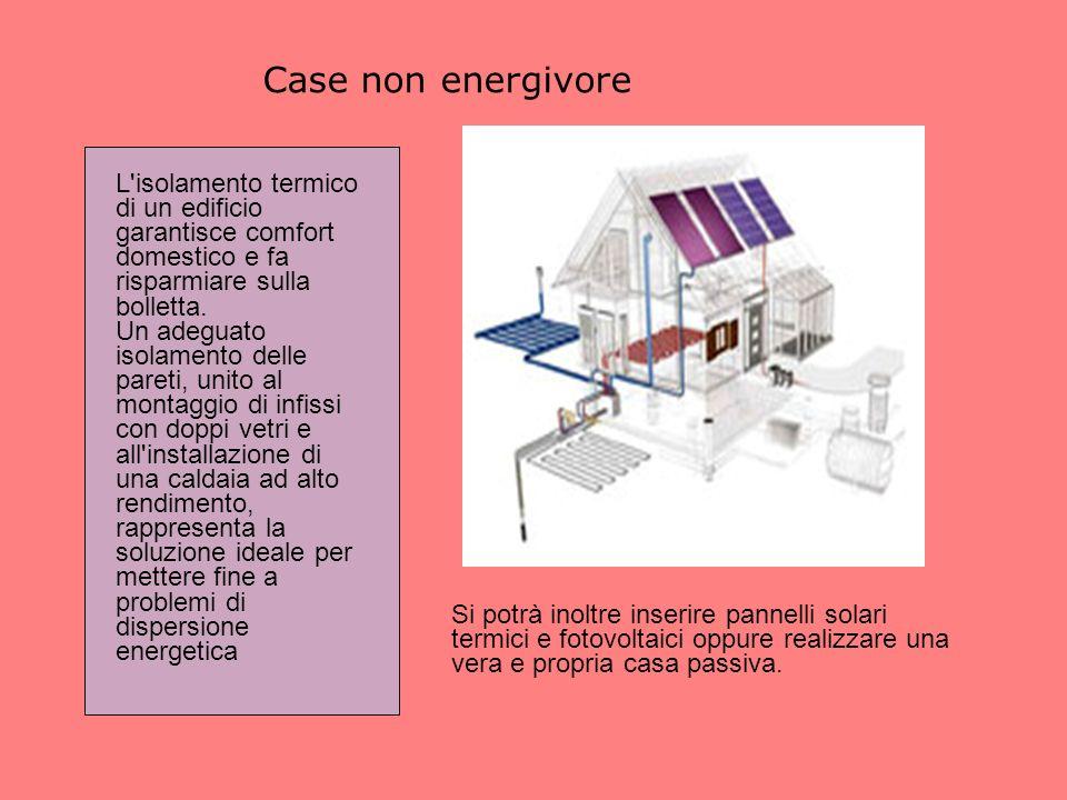 Case non energivore L isolamento termico di un edificio garantisce comfort domestico e fa risparmiare sulla bolletta.