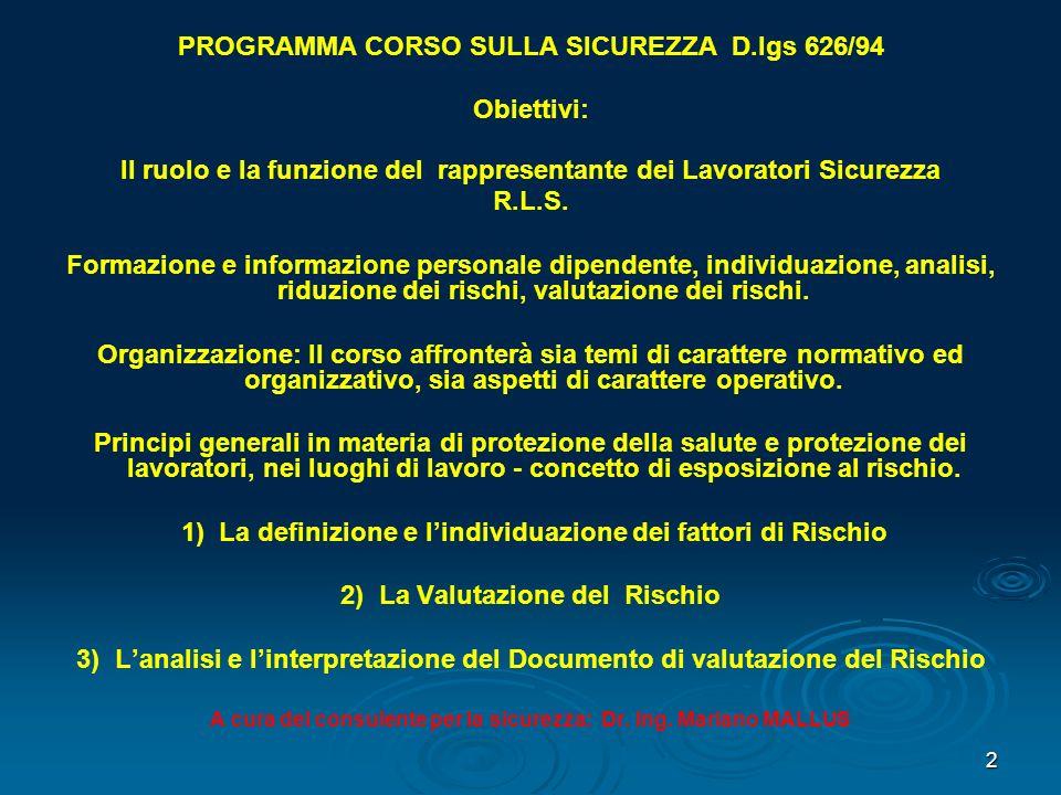2 PROGRAMMA CORSO SULLA SICUREZZA D.lgs 626/94 Obiettivi: Il ruolo e la funzione del rappresentante dei Lavoratori Sicurezza R.L.S. Formazione e infor