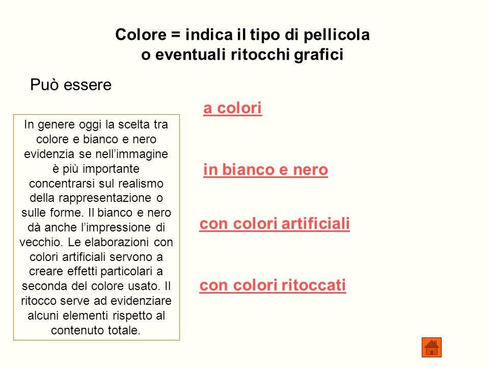 Colore = indica il tipo di pellicola o eventuali ritocchi grafici Può essere a colori in bianco e nero con colori artificiali con colori ritoccati In