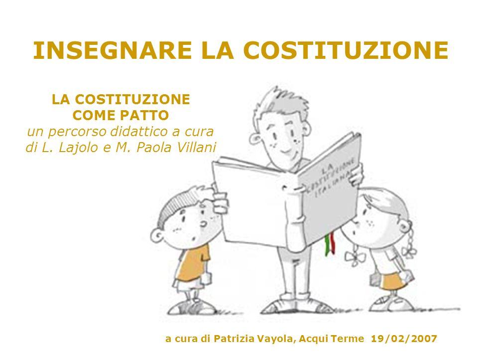 INSEGNARE LA COSTITUZIONE a cura di Patrizia Vayola, Acqui Terme 19/02/2007 LA COSTITUZIONE COME PATTO un percorso didattico a cura di L.