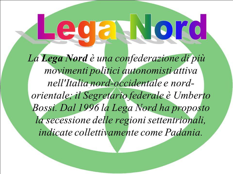 La Lega Nord è una confederazione di più movimenti politici autonomisti attiva nell Italia nord-occidentale e nord- orientale; il Segretario federale è Umberto Bossi.