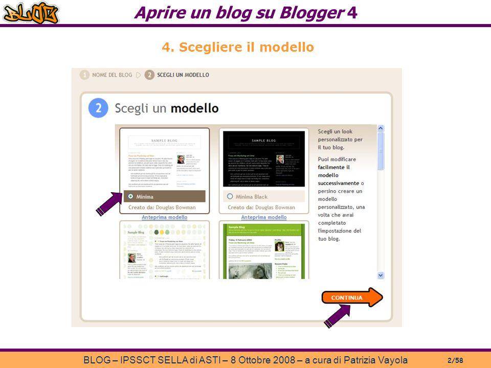 Aprire un blog su Blogger 4 BLOG – IPSSCT SELLA di ASTI – 8 Ottobre 2008 – a cura di Patrizia Vayola 2/58 4.