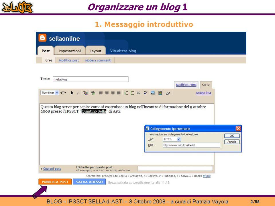 Organizzare un blog 1 BLOG – IPSSCT SELLA di ASTI – 8 Ottobre 2008 – a cura di Patrizia Vayola 2/58 1.