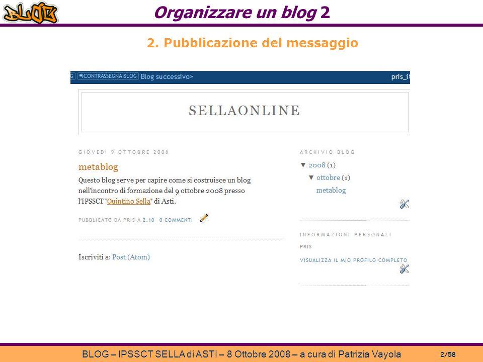 Organizzare un blog 2 BLOG – IPSSCT SELLA di ASTI – 8 Ottobre 2008 – a cura di Patrizia Vayola 2/58 2.