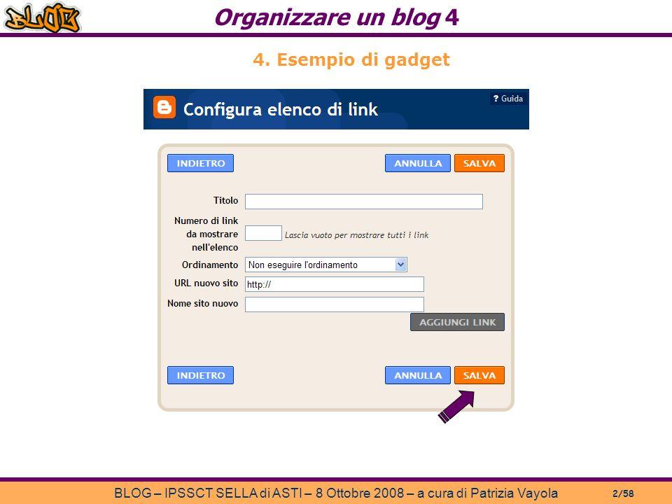 Organizzare un blog 4 BLOG – IPSSCT SELLA di ASTI – 8 Ottobre 2008 – a cura di Patrizia Vayola 2/58 4.