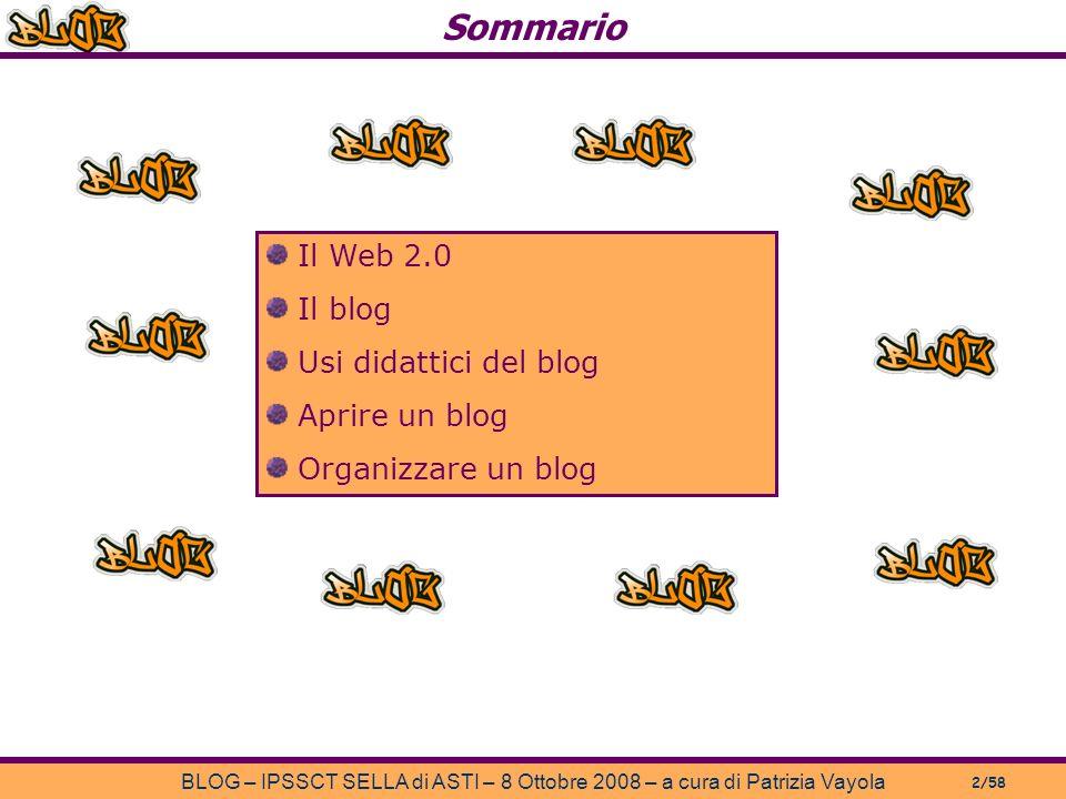 Il Web 2.0 Il blog Usi didattici del blog Aprire un blog Organizzare un blog Sommario BLOG – IPSSCT SELLA di ASTI – 8 Ottobre 2008 – a cura di Patrizia Vayola 2/58