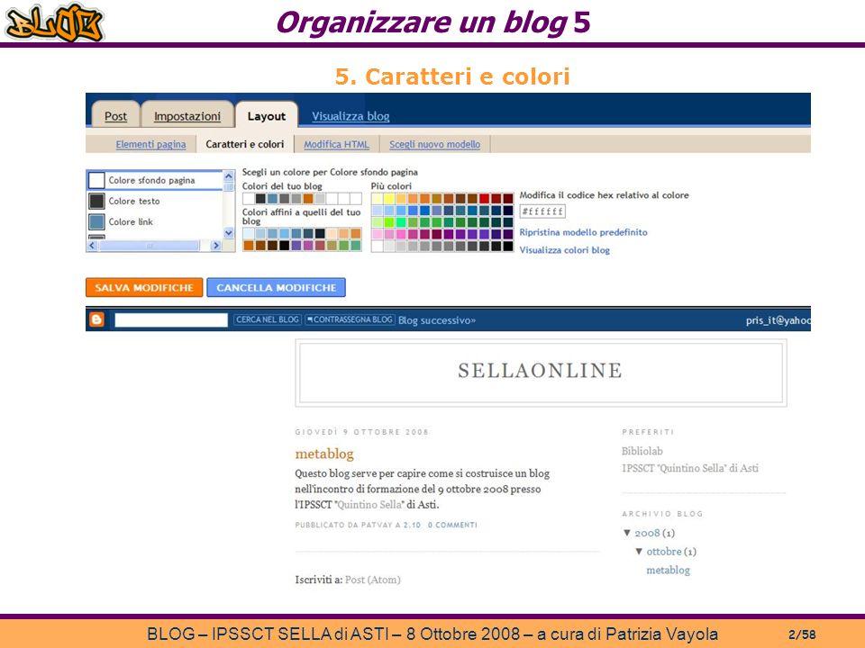 Organizzare un blog 5 BLOG – IPSSCT SELLA di ASTI – 8 Ottobre 2008 – a cura di Patrizia Vayola 2/58 5.