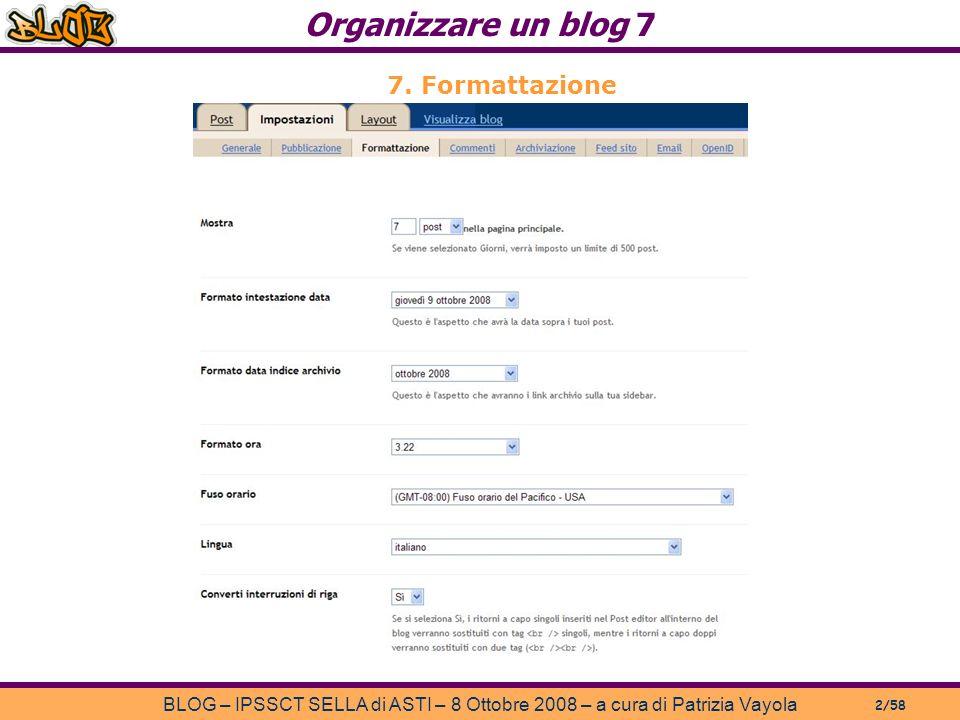 Organizzare un blog 7 BLOG – IPSSCT SELLA di ASTI – 8 Ottobre 2008 – a cura di Patrizia Vayola 2/58 7.